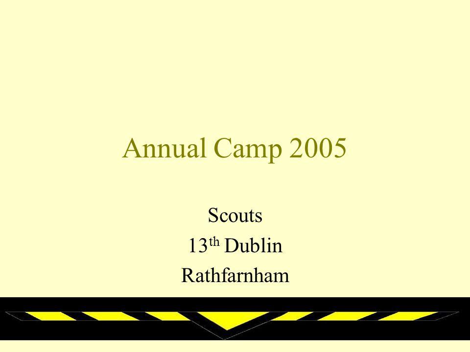 Annual Camp 2005 Scouts 13 th Dublin Rathfarnham