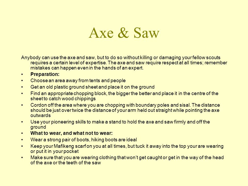 Axe & Saw Anybody can use the axe and saw, but to do so without killing or damaging your fellow scouts requires a certain level of expertise.