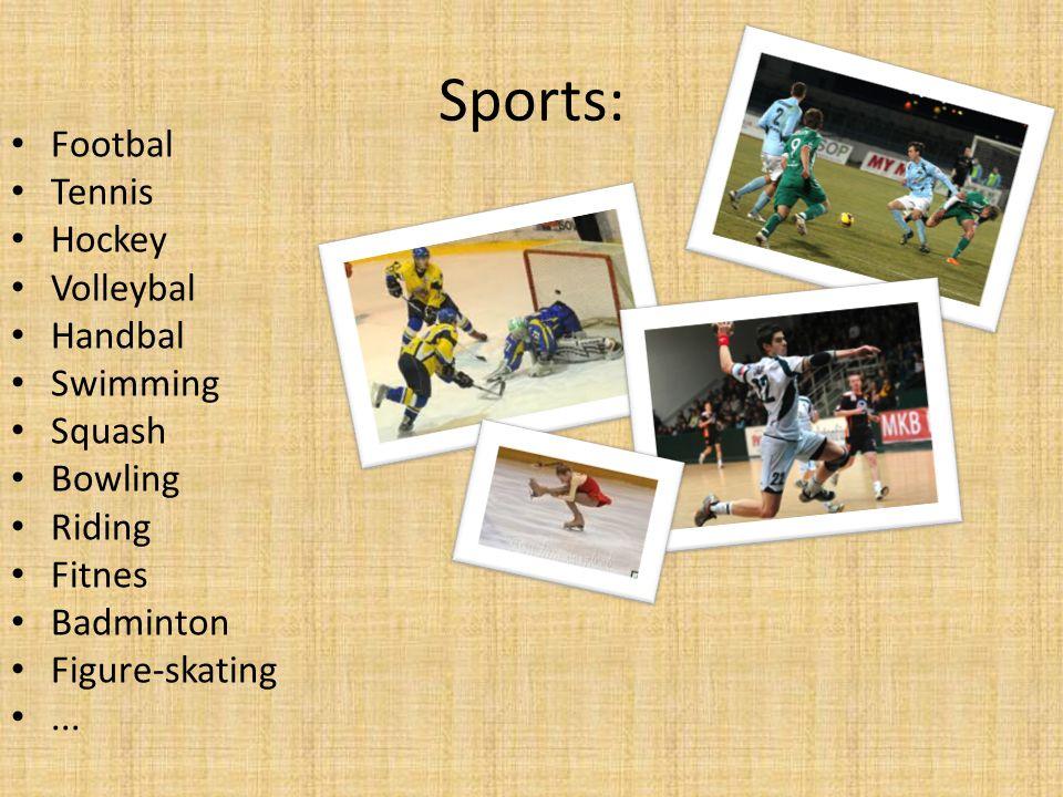 Sports: Footbal Tennis Hockey Volleybal Handbal Swimming Squash Bowling Riding Fitnes Badminton Figure-skating...