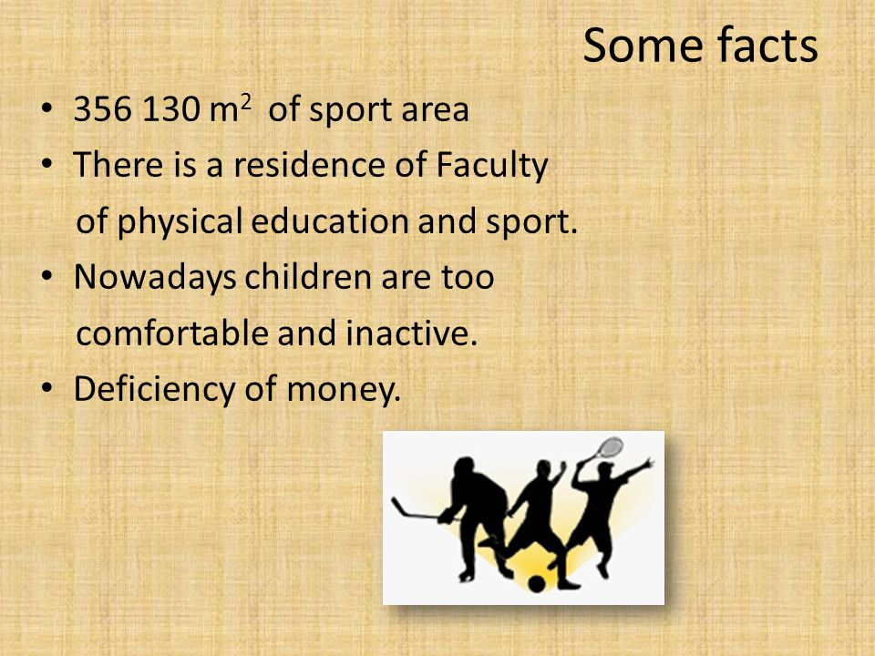 Some facts 356 130 m 2 of sport area There is a residence of Faculty of physical education and sport.