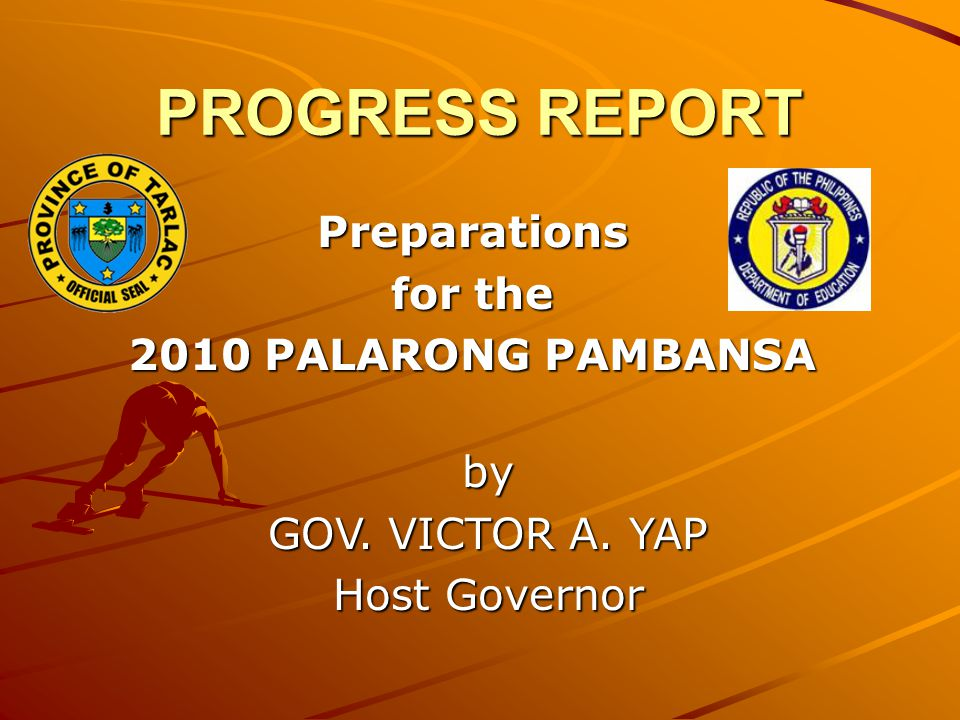 PROGRESS REPORT Preparations for the 2010 PALARONG PAMBANSA by GOV. VICTOR A. YAP Host Governor
