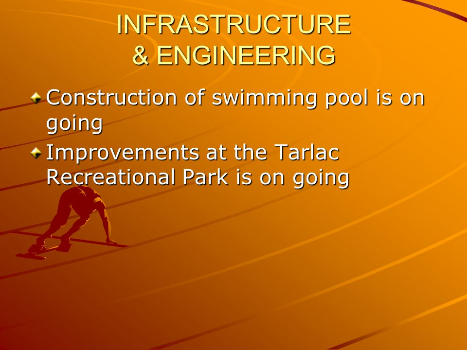 INFRASTRUCTURE & ENGINEERING Construction of swimming pool is on going Improvements at the Tarlac Recreational Park is on going