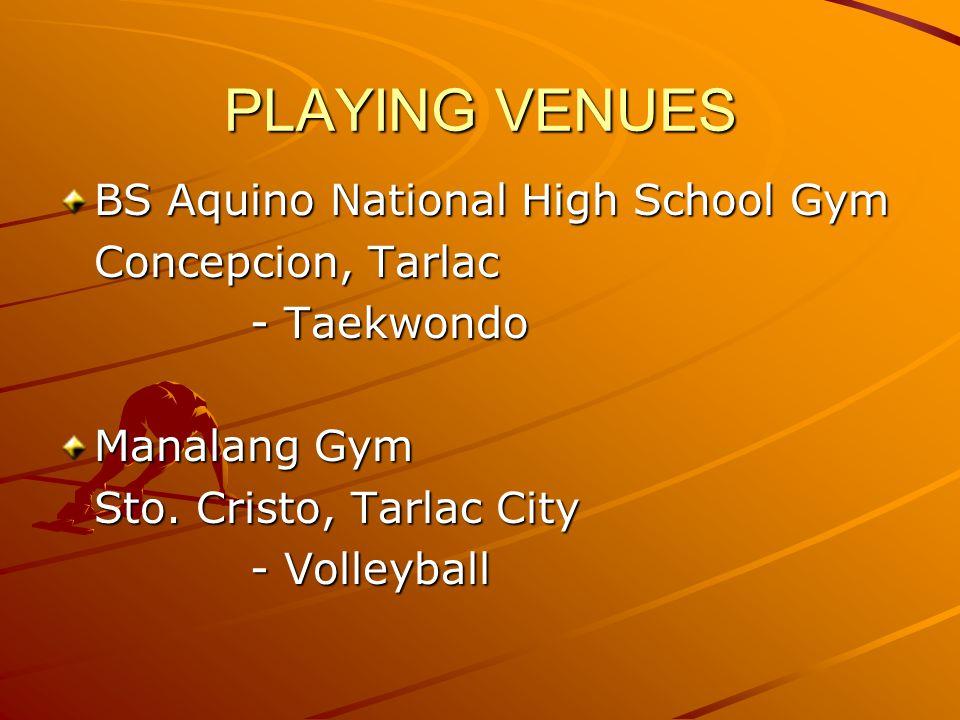 PLAYING VENUES BS Aquino National High School Gym Concepcion, Tarlac - Taekwondo Manalang Gym Sto.