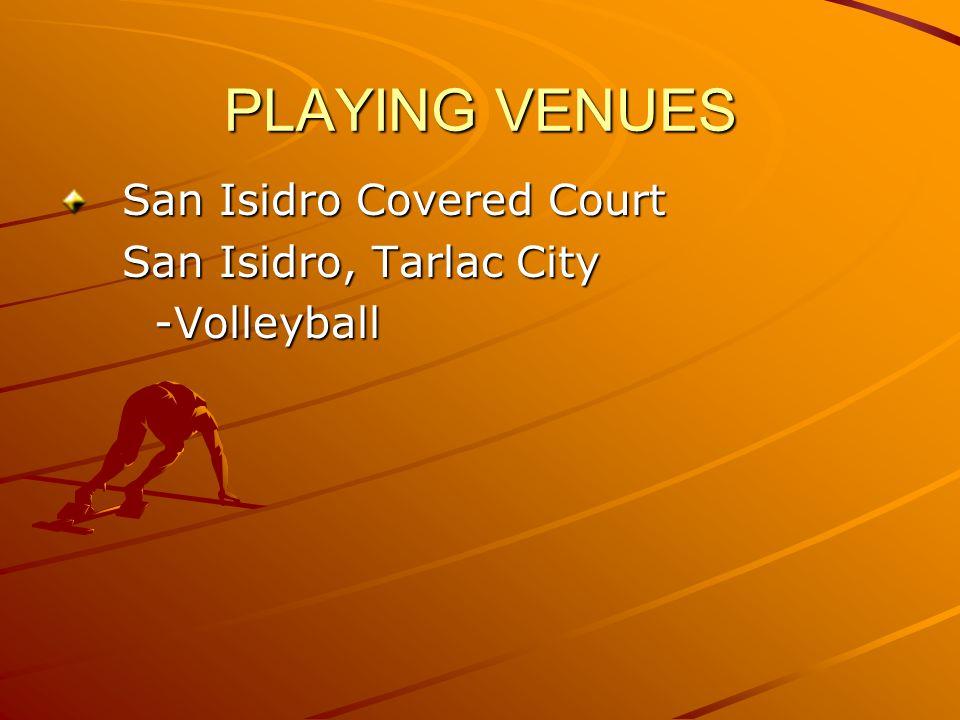 PLAYING VENUES San Isidro Covered Court San Isidro, Tarlac City -Volleyball