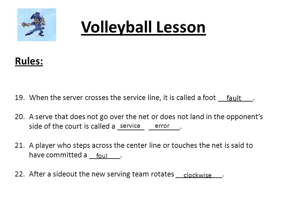 Volleyball Lesson Rules: 19.When the server crosses the service line, it is called a foot _________. 20.A serve that does not go over the net or does