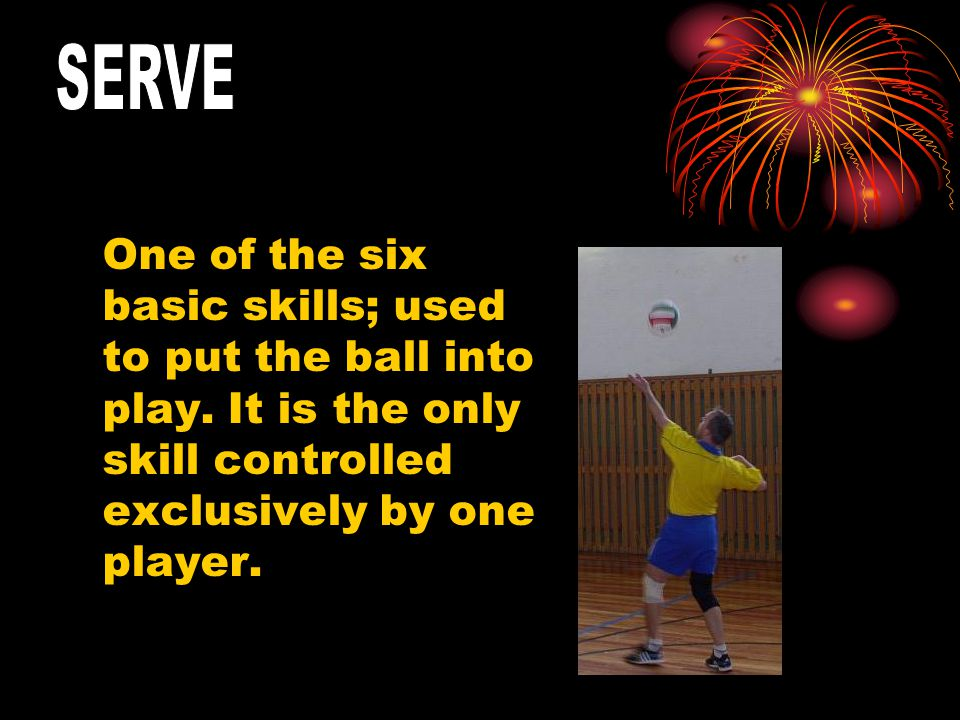 One of the six basic skills; used to put the ball into play.