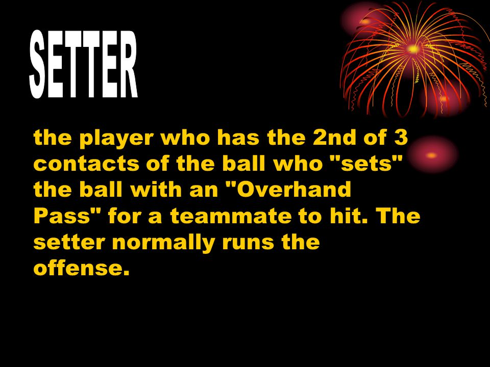 the player who has the 2nd of 3 contacts of the ball who sets the ball with an Overhand Pass for a teammate to hit.