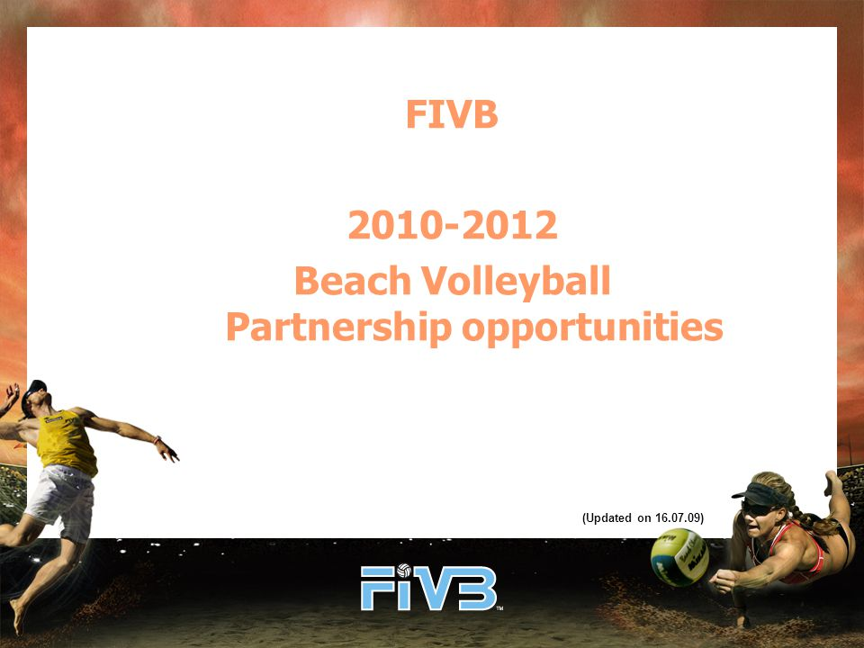 CONTENTS 1.Candidature procedureCandidature procedure 2.The Goals of the 2010-2012 FIVB Organisers' PartnershipThe Goals of the 2010-2012 FIVB Organisers' Partnership 3.A Sport for the MediaA Sport for the Media 4.Sponsors' benefitsSponsors' benefits 5.FIVB Sponsors' reserved product categoriesFIVB Sponsors' reserved product categories 5.FIVB Beach Volleyball Events: from the World Championships to the grass rootsFIVB Beach Volleyball Events: from the World Championships to the grass roots 6.SWATCH-FIVB World ChampionshipsSWATCH-FIVB World Championships 7.SWATCH-FIVB World Tour Grand Slam Open 8.SWATCH – FIVB World Championships Youth and JuniorSWATCH – FIVB World Championships Youth and Junior 9.Challenger and SatelliteChallenger and Satellite 10.