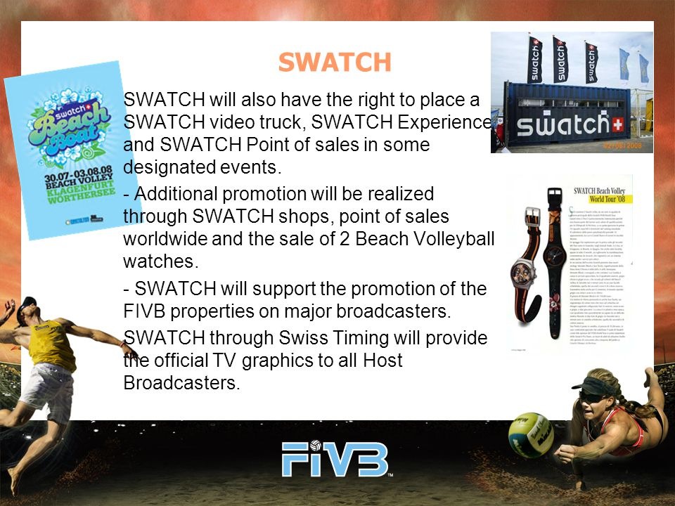 SWATCH will also have the right to place a SWATCH video truck, SWATCH Experience and SWATCH Point of sales in some designated events.