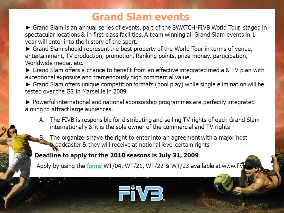 Grand Slam events ► Grand Slam is an annual series of events, part of the SWATCH-FIVB World Tour, staged in spectacular locations & in first-class facilities.