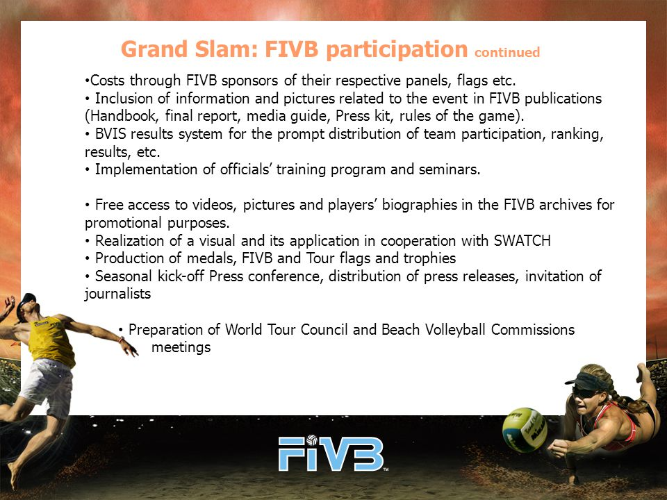 Grand Slam: FIVB participation continued Costs through FIVB sponsors of their respective panels, flags etc.