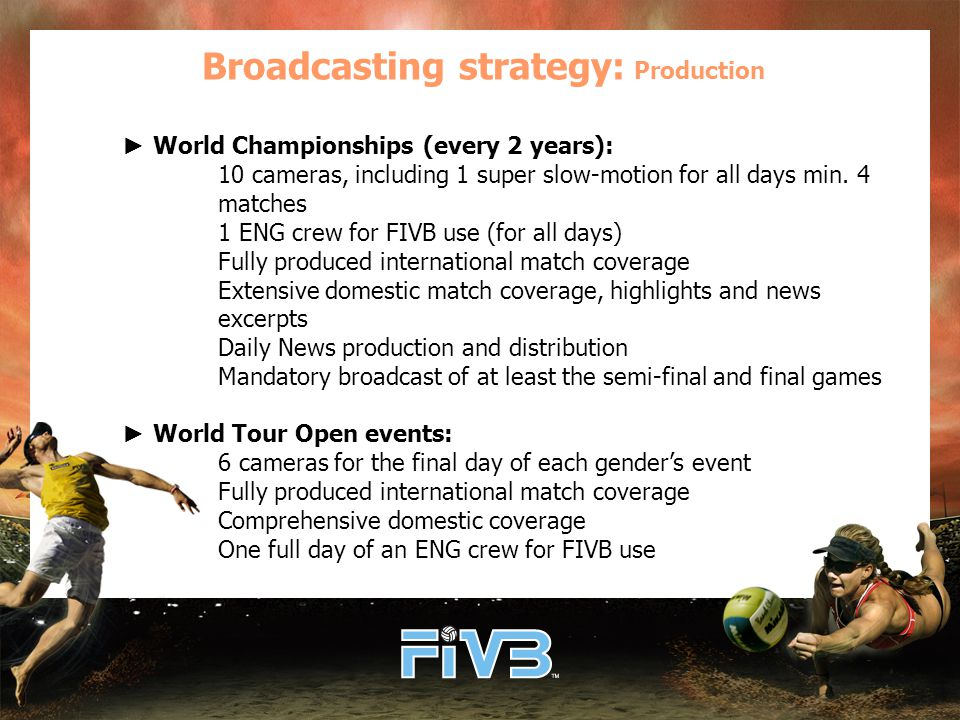 Broadcasting strategy: Production ► World Championships (every 2 years): 10 cameras, including 1 super slow-motion for all days min.