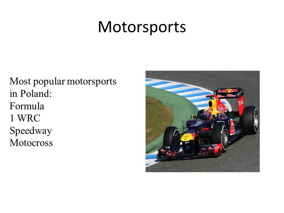 Motorsports Most popular motorsports in Poland: Formula 1 WRC Speedway Motocross