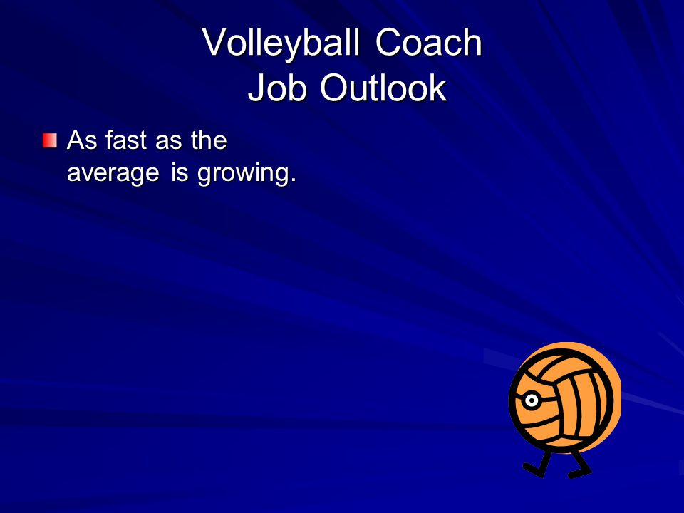 Volleyball Coach Job Outlook As fast as the average is growing.