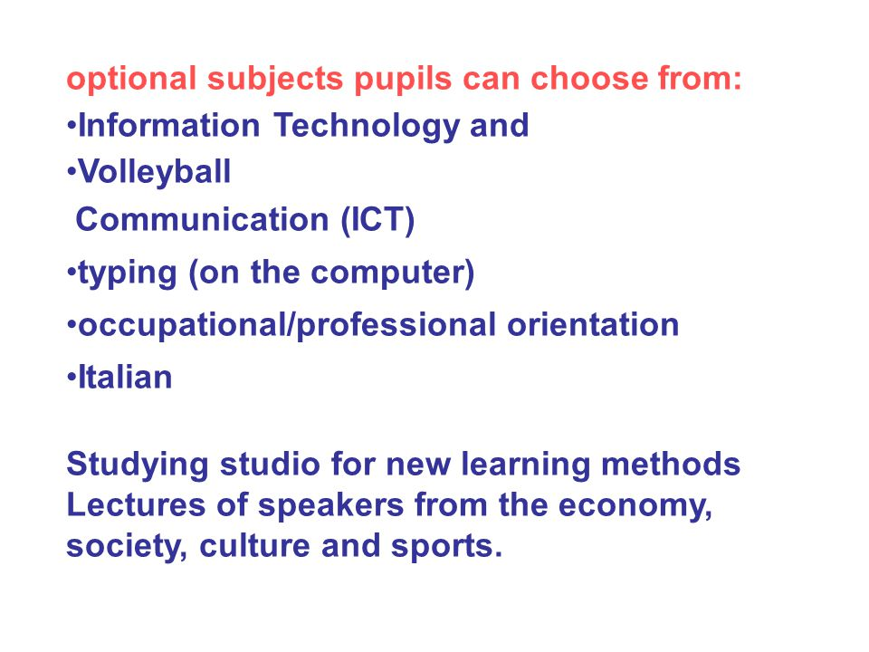 optional subjects pupils can choose from: Information Technology and Volleyball Communication (ICT) typing (on the computer) occupational/professional