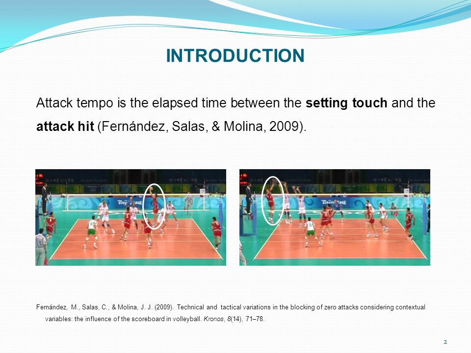 3 INTRODUCTION Attack tempo is one of the main variables in the game because it's a determinant factor for the block cohesiveness and the attack efficacy (Afonso & Mesquita, 2011).