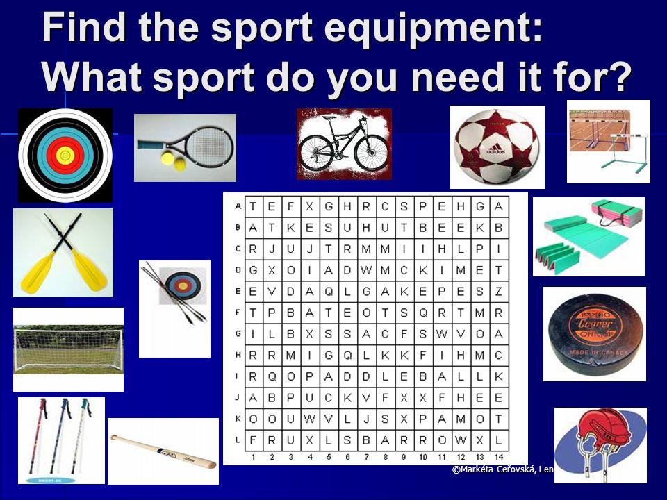 ©Markéta Čeřovská, Lenka Lexová Find the sport equipment: What sport do you need it for
