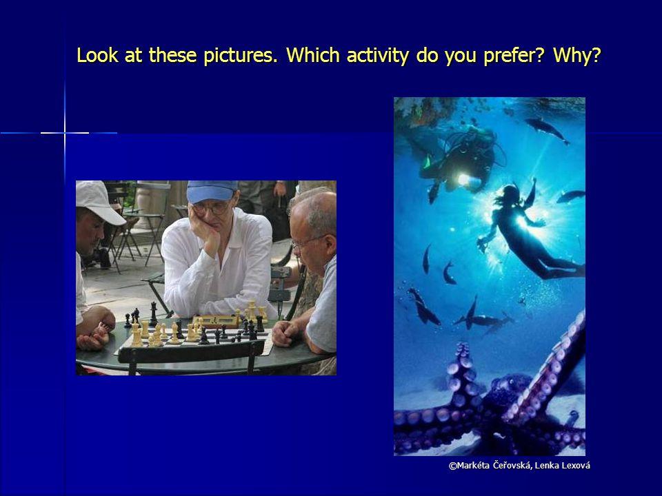 ©Markéta Čeřovská, Lenka Lexová Look at these pictures. Which activity do you prefer Why
