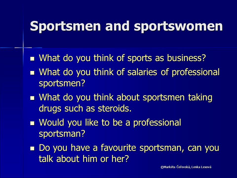 ©Markéta Čeřovská, Lenka Lexová Sportsmen and sportswomen What do you think of sports as business.