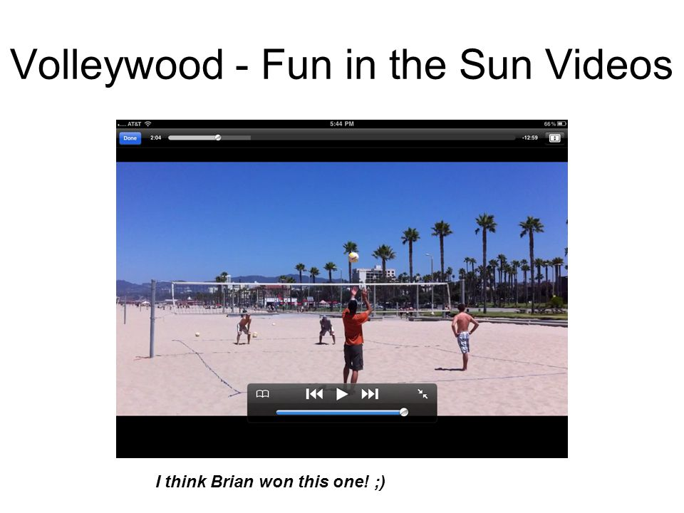 Volleywood - Fun in the Sun Videos I think Brian won this one! ;)