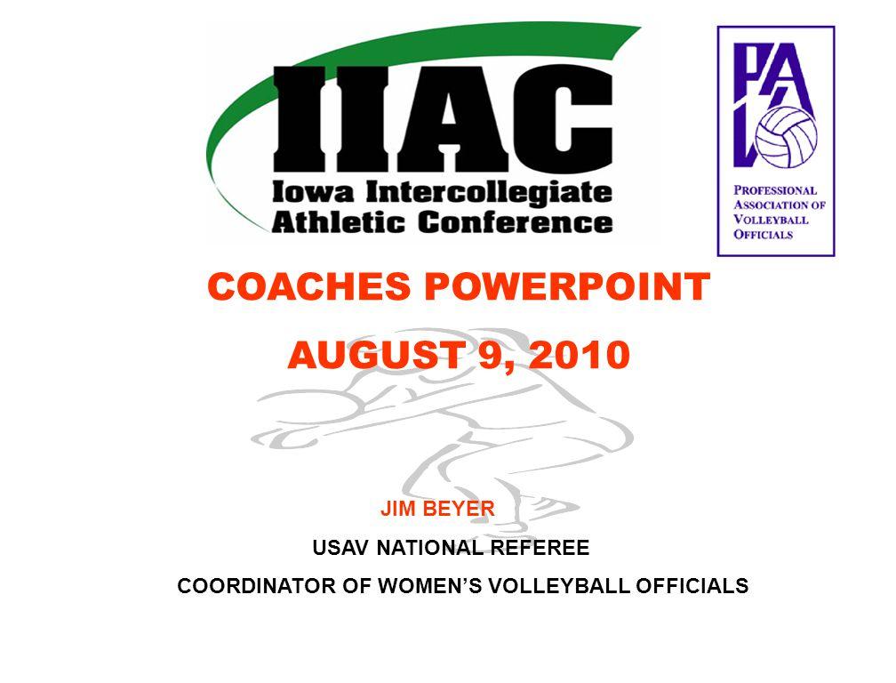COACHES POWERPOINT AUGUST 9, 2010 JIM BEYER USAV NATIONAL REFEREE COORDINATOR OF WOMEN'S VOLLEYBALL OFFICIALS