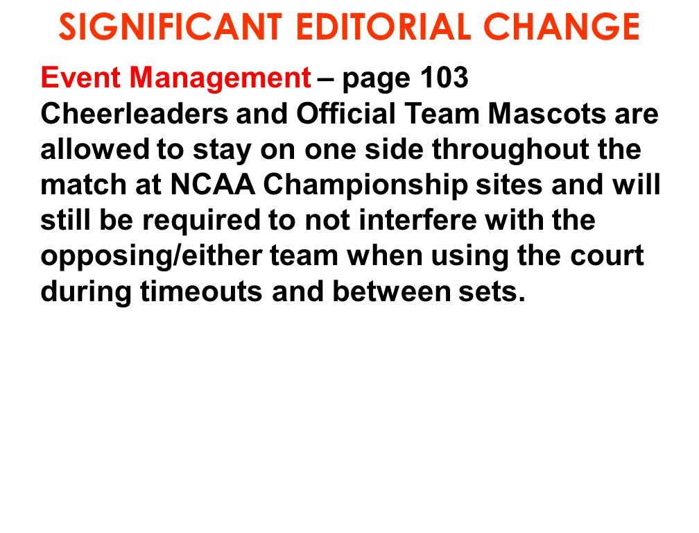 SIGNIFICANT EDITORIAL CHANGE Event Management – page 103 Cheerleaders and Official Team Mascots are allowed to stay on one side throughout the match a