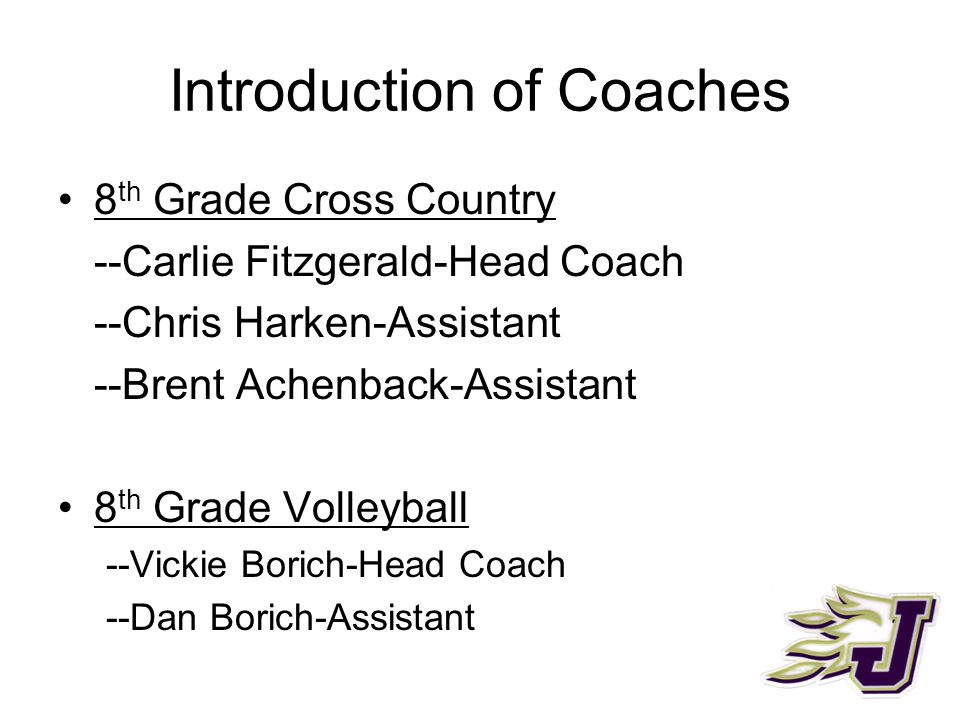 Introduction of Coaches 8 th Grade Cross Country --Carlie Fitzgerald-Head Coach --Chris Harken-Assistant --Brent Achenback-Assistant 8 th Grade Volleyball --Vickie Borich-Head Coach --Dan Borich-Assistant