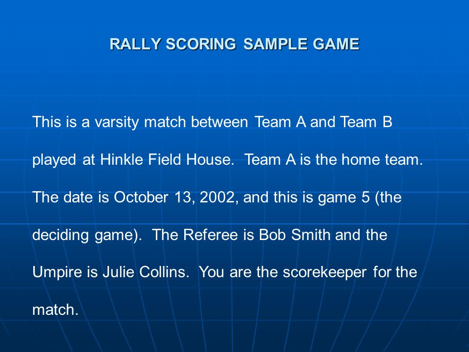 RALLY SCORING SAMPLE GAME This is a varsity match between Team A and Team B played at Hinkle Field House.