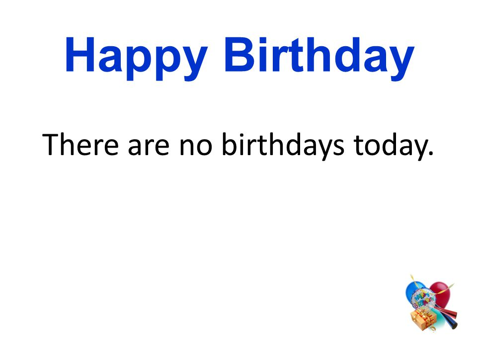 There are no birthdays today. Happy Birthday
