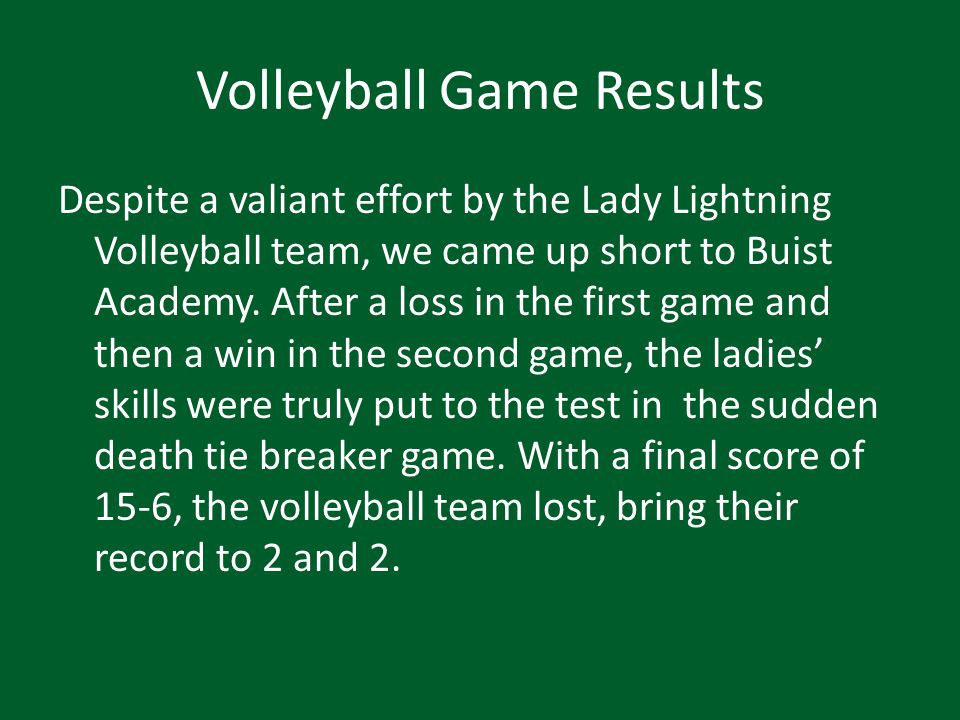 Volleyball Game Results Despite a valiant effort by the Lady Lightning Volleyball team, we came up short to Buist Academy.