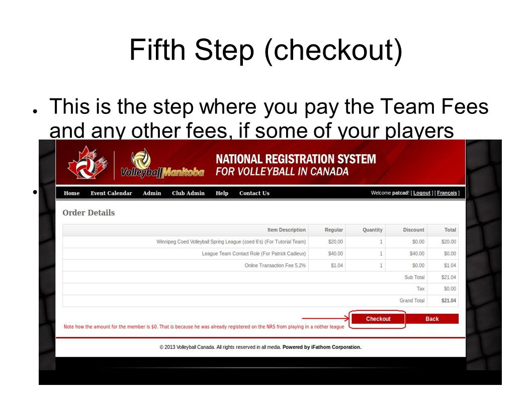 Fifth Step (checkout) ● This is the step where you pay the Team Fees and any other fees, if some of your players weren't registered. ● A GST and onlin