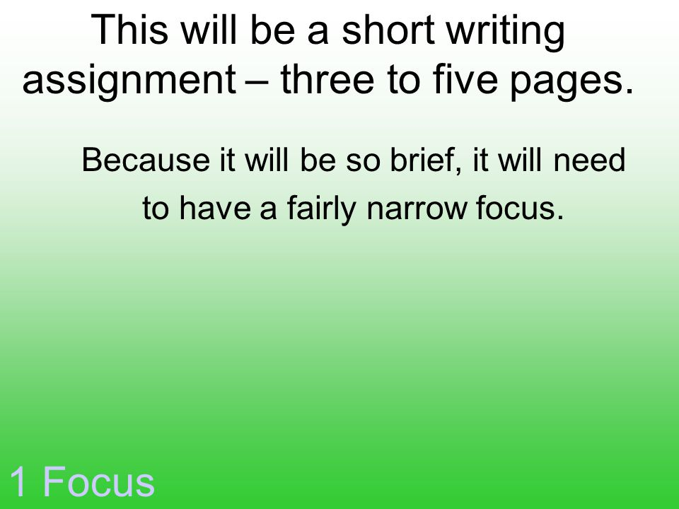 1 Focus This will be a short writing assignment – three to five pages.