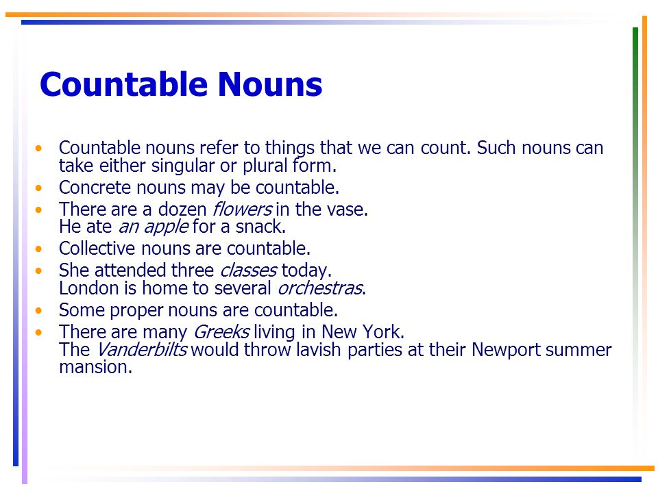 Countable Nouns Countable nouns refer to things that we can count.