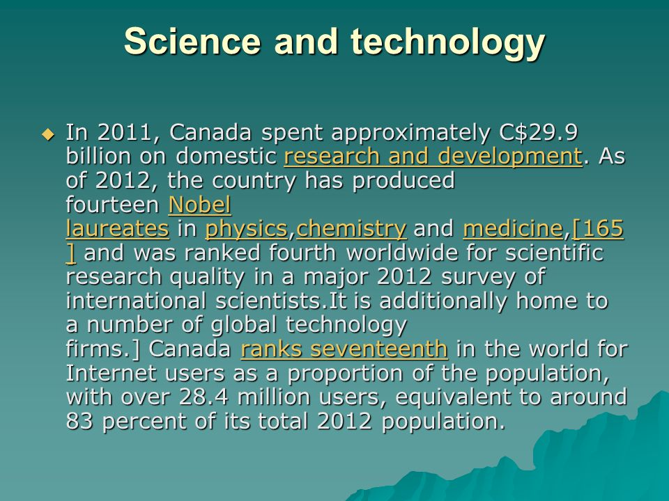 Science and technology  In 2011, Canada spent approximately C$29.9 billion on domestic research and development.