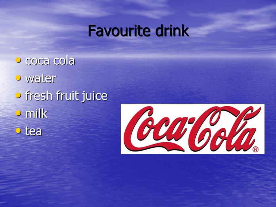 Favourite drink coca cola coca cola water water fresh fruit juice fresh fruit juice milk milk tea tea