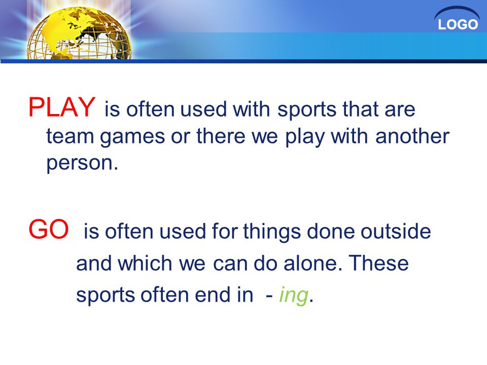 LOGO PLAY is often used with sports that are team games or there we play with another person.