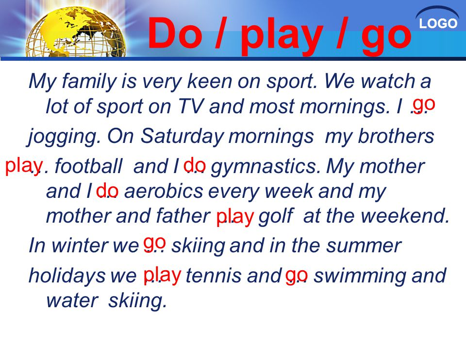 LOGO Do / play / go My family is very keen on sport.