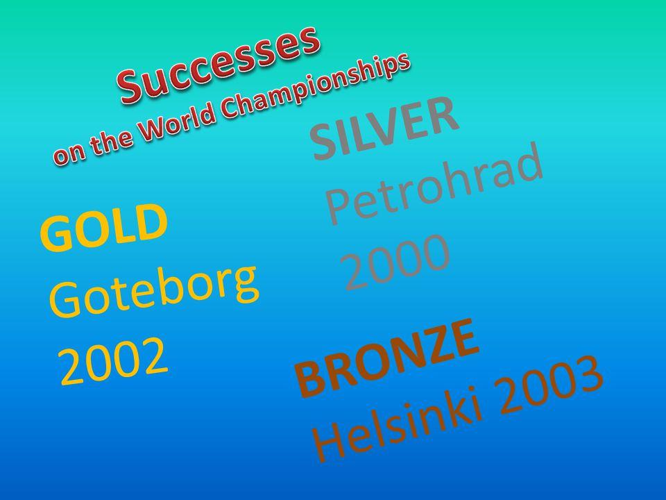 GOLD Goteborg 2002 SILVER Petrohrad 2000 BRONZE Helsinki 2003