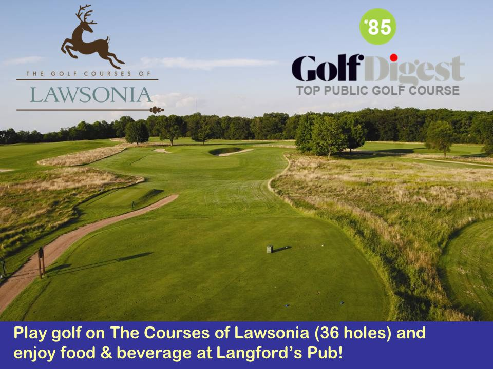 Play golf on The Courses of Lawsonia (36 holes) and enjoy food & beverage at Langford's Pub!