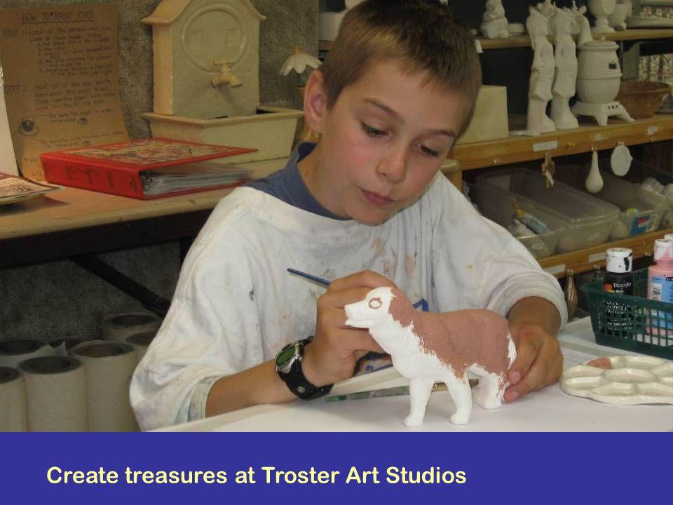 Create treasures at Troster Art Studios