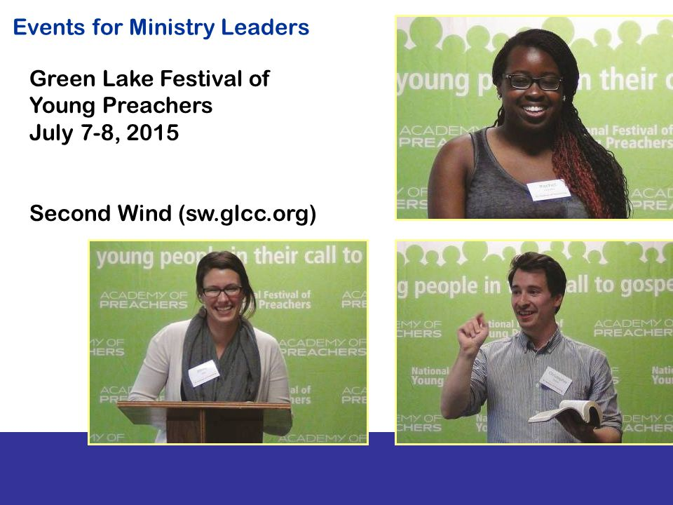 Events for Ministry Leaders Green Lake Festival of Young Preachers July 7-8, 2015 Second Wind (sw.glcc.org)