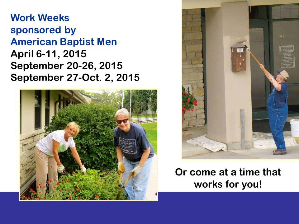 Work Weeks sponsored by American Baptist Men April 6-11, 2015 September 20-26, 2015 September 27-Oct.