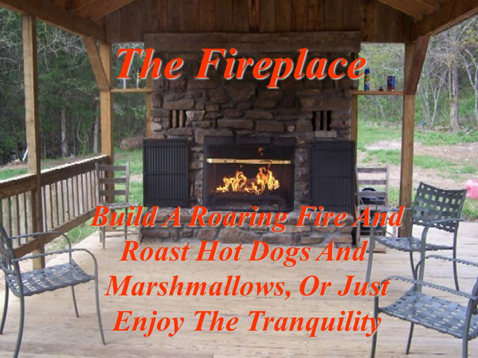 The Fireplace Build A Roaring Fire And Roast Hot Dogs And Marshmallows, Or Just Enjoy The Tranquility