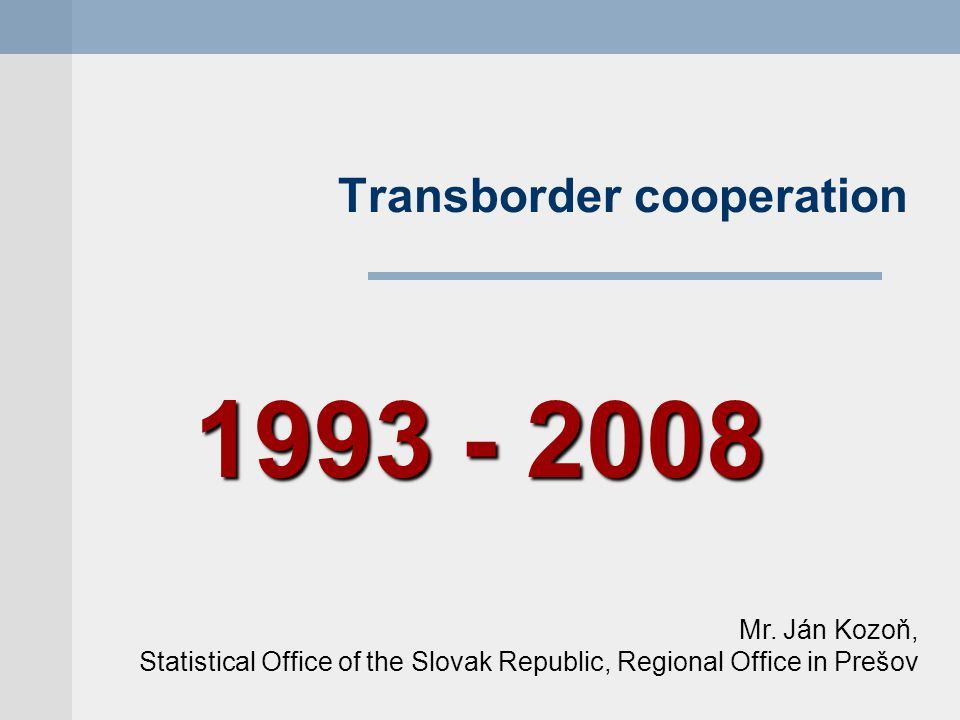 Transborder cooperation 1993 - 2008 Mr.