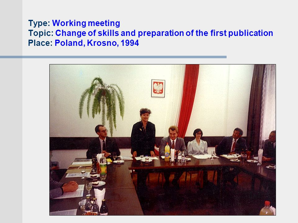 Type: Working meeting Topic: Change of skills and preparation of the first publication Place: Poland, Krosno, 1994