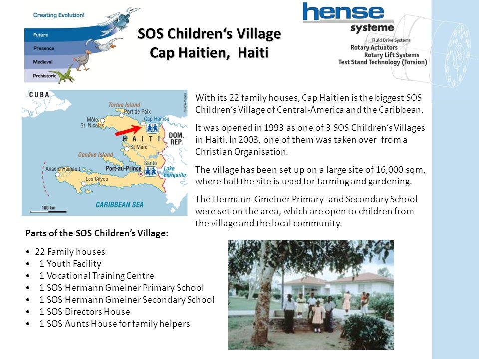 SOS Children's Village Cap Haitien, Haiti With its 22 family houses, Cap Haitien is the biggest SOS Children's Village of Central-America and the Caribbean.