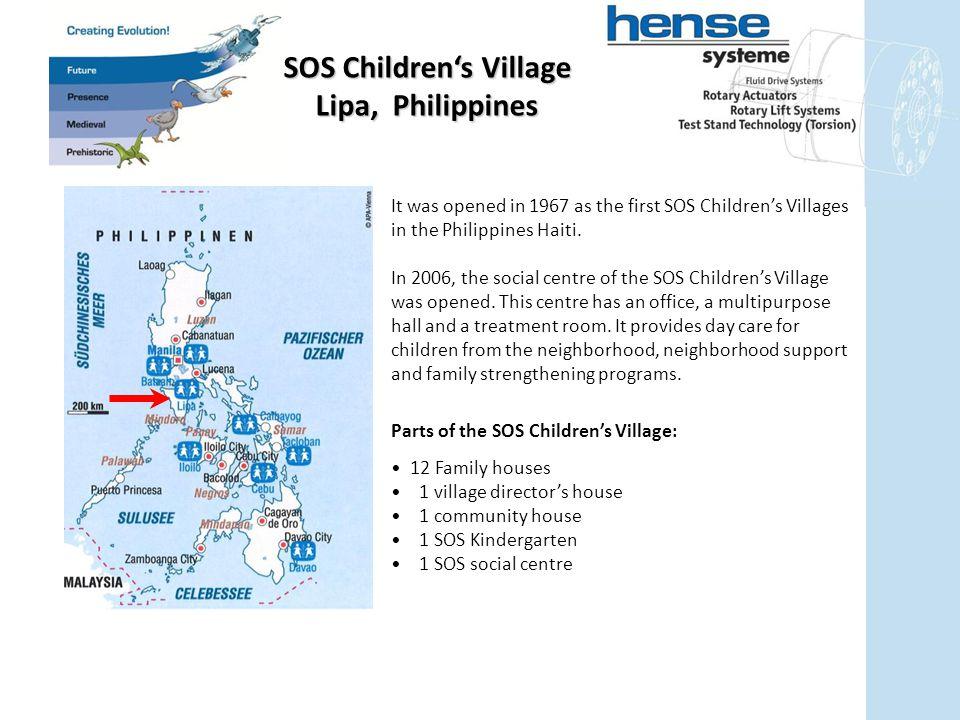 SOS Children's Village Lipa, Philippines It was opened in 1967 as the first SOS Children's Villages in the Philippines Haiti.