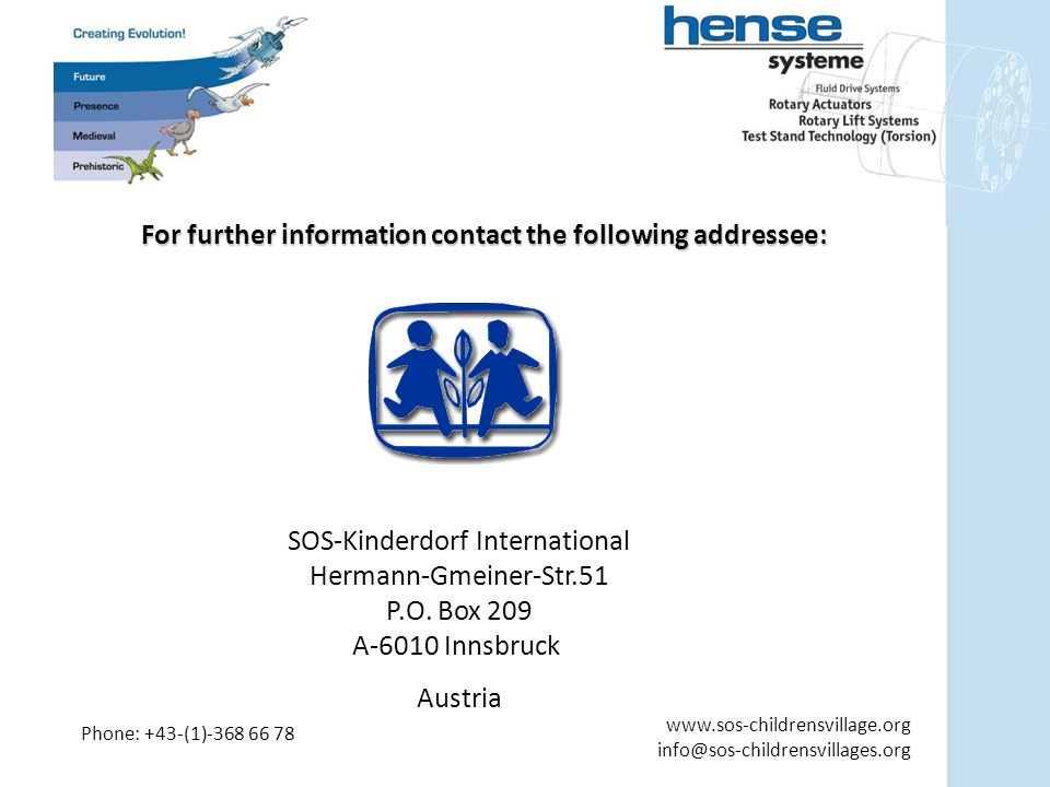 For further information contact the following addressee: SOS-Kinderdorf International Hermann-Gmeiner-Str.51 P.O.