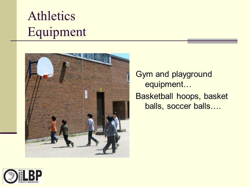 Athletics Equipment Gym and playground equipment… Basketball hoops, basket balls, soccer balls….