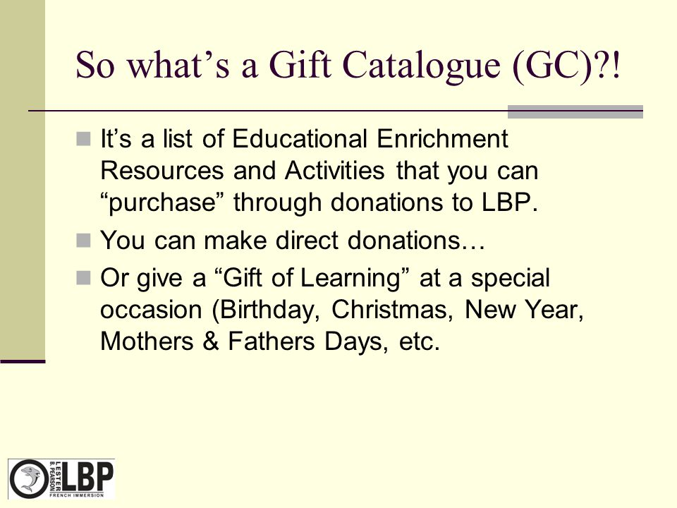 """So what's a Gift Catalogue (GC)?! It's a list of Educational Enrichment Resources and Activities that you can """"purchase"""" through donations to LBP. You"""